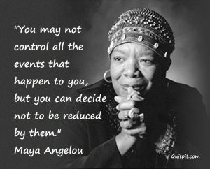 Maya Angelou, Inspirational, True motivational Story, don't quit in the pit, Maya Angelou Quotes