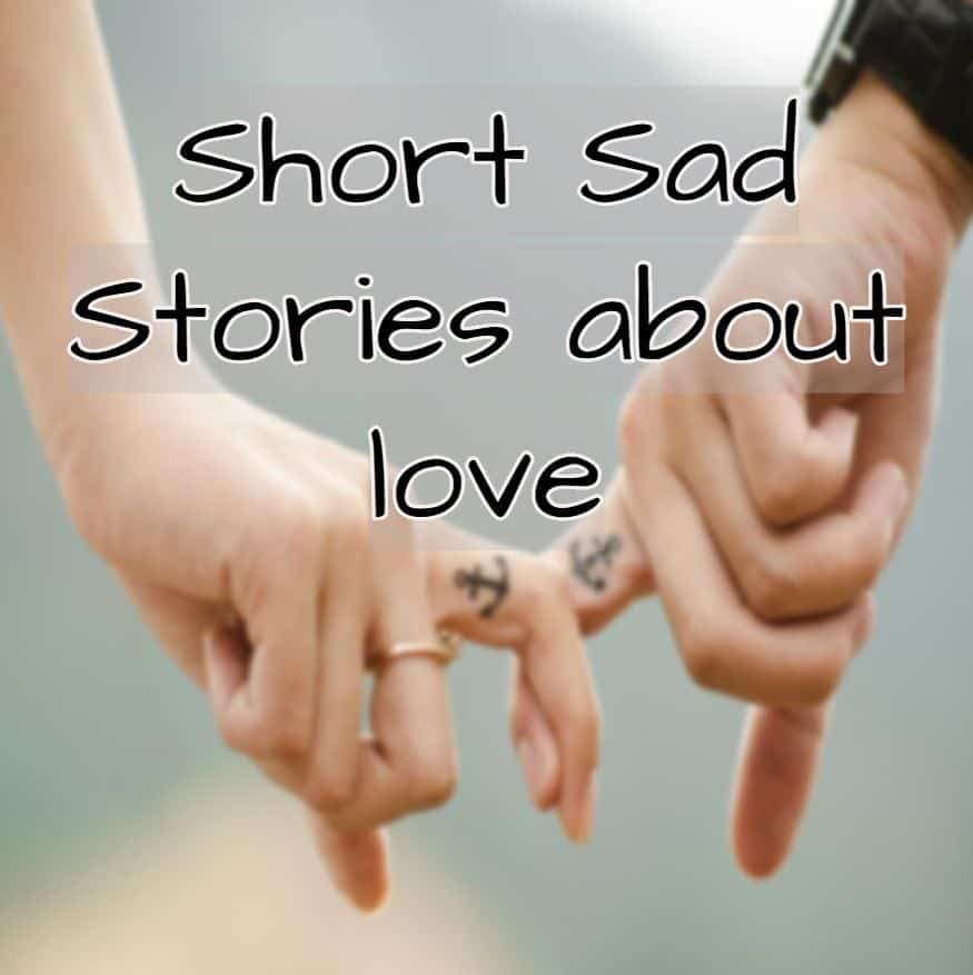 Short sad stories about true love, most emotional stories ever