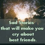 sad stories that will make you cry about best friends